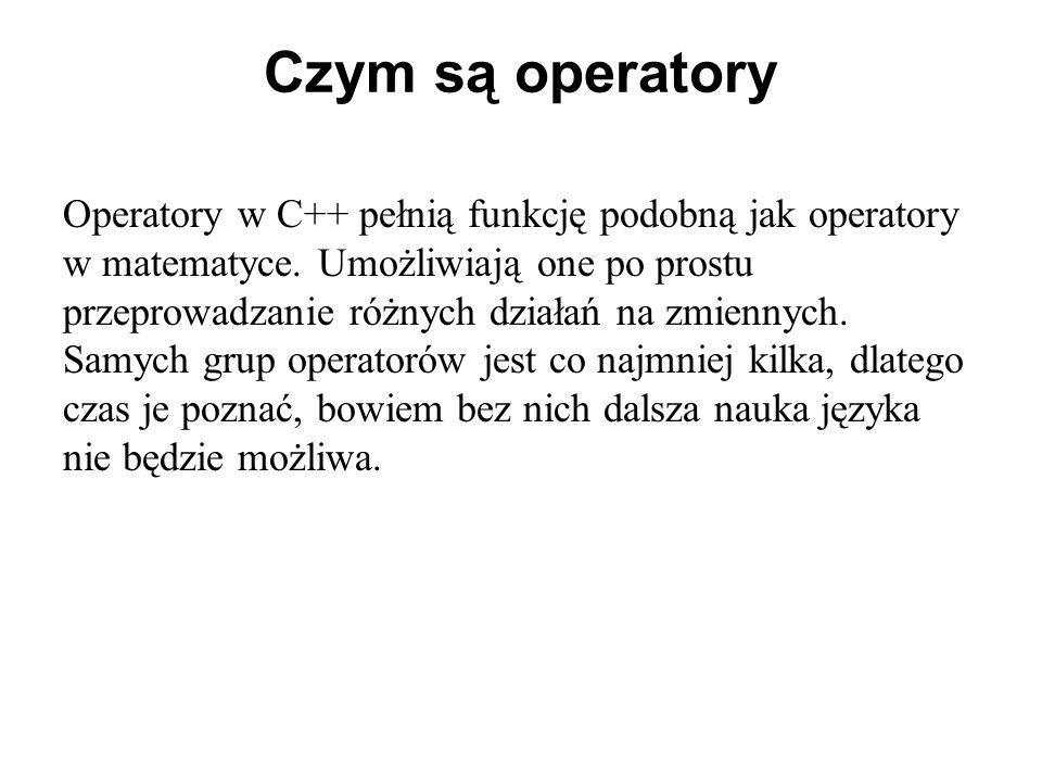 Czym są operatory Operatory w C++ pełnią funkcję podobną jak operatory w matematyce. Umożliwiają one po prostu przeprowadzanie różnych działań na zmie