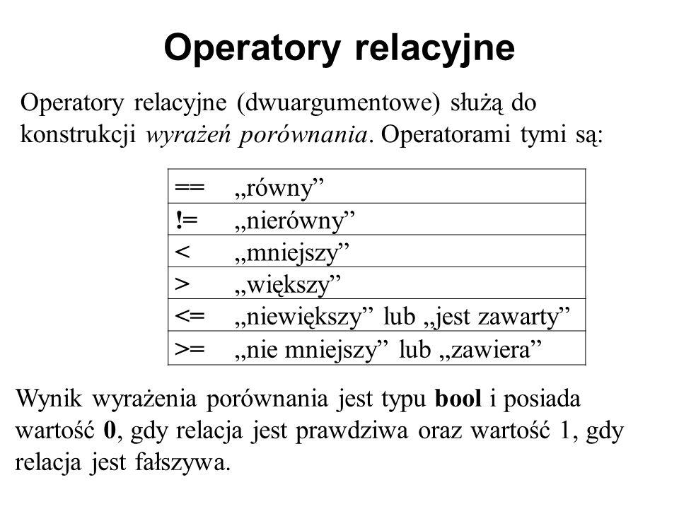 """Operatory relacyjne Operatory relacyjne (dwuargumentowe) służą do konstrukcji wyrażeń porównania. Operatorami tymi są: ==""""równy"""" !=""""nierówny"""" <""""mniejs"""