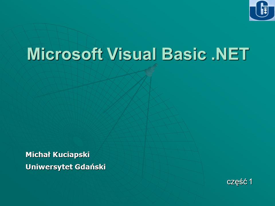 Microsoft Visual Basic.NET Michał Kuciapski Uniwersytet Gdański część 1