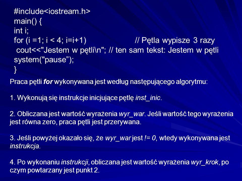 #include main() { int i; for (i =1; i < 4; i=i+1) // Pętla wypisze 3 razy cout<<