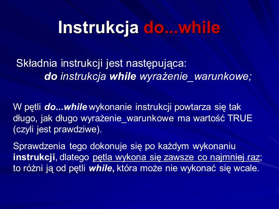 Instrukcja do...while Składnia instrukcji jest następująca: do instrukcja while wyrażenie_warunkowe; W pętli do...while wykonanie instrukcji powtarza
