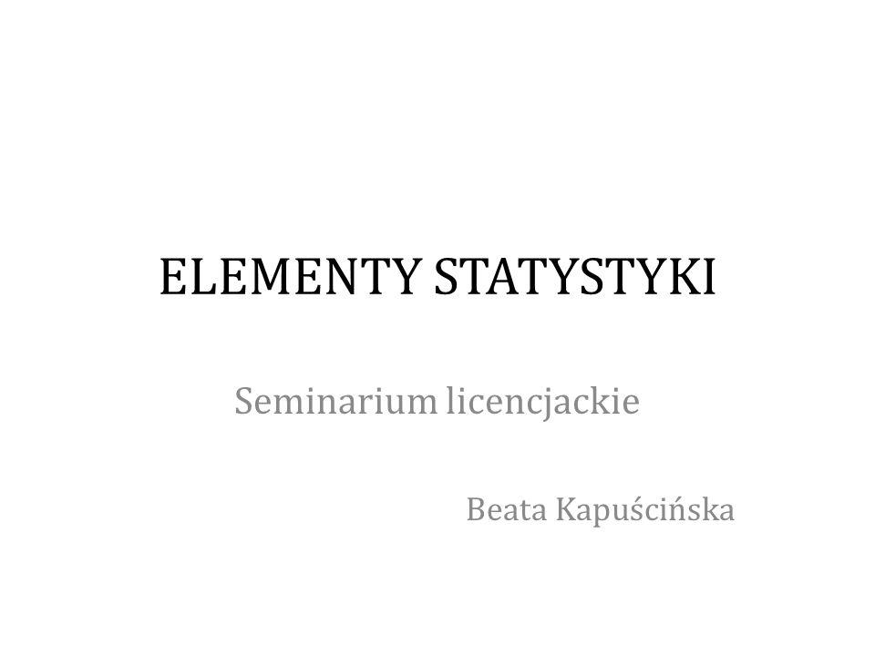ELEMENTY STATYSTYKI Seminarium licencjackie Beata Kapuścińska