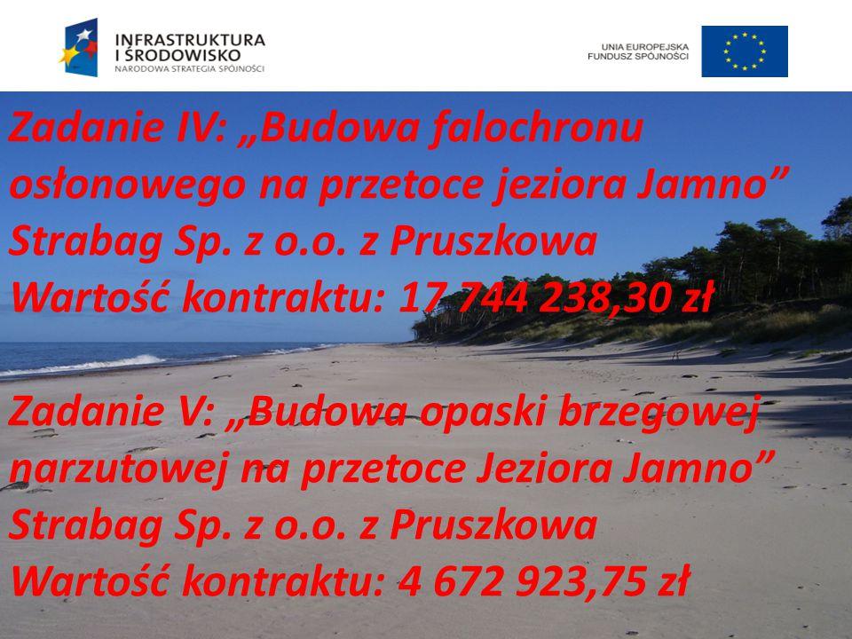 """Zadanie IV: """"Budowa falochronu osłonowego na przetoce jeziora Jamno"""" Strabag Sp. z o.o. z Pruszkowa Wartość kontraktu: 17 744 238,30 zł Zadanie V: """"Bu"""