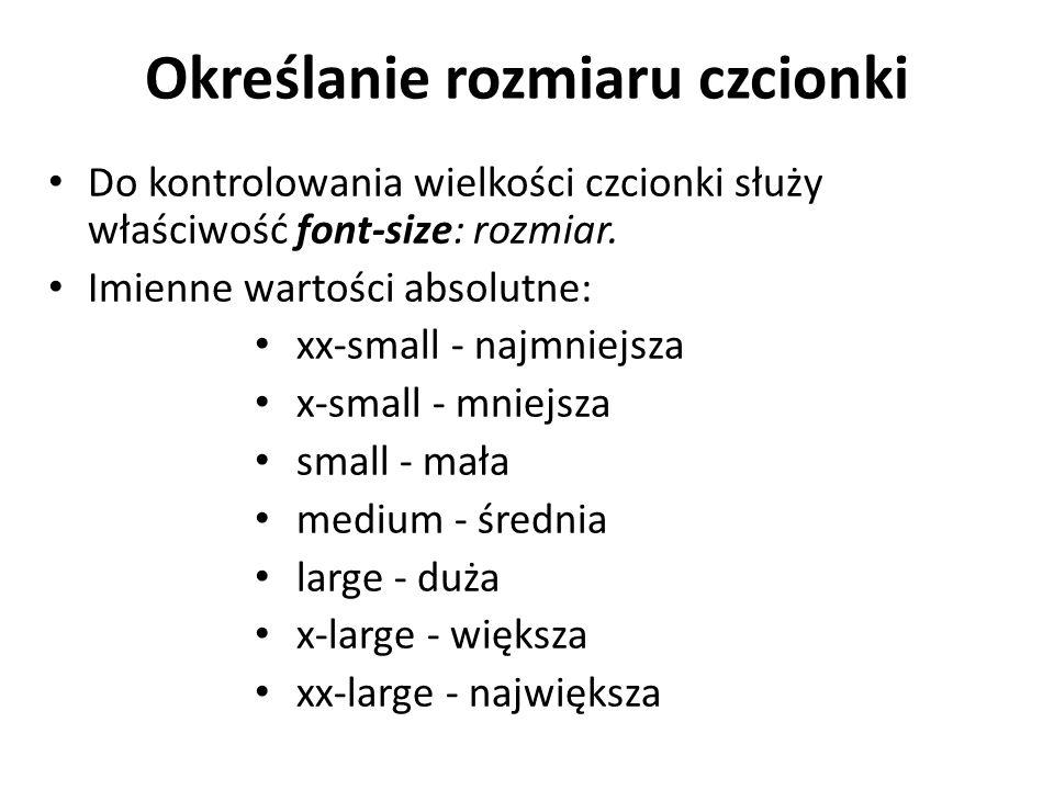 Określanie rozmiaru czcionki Do kontrolowania wielkości czcionki służy właściwość font-size: rozmiar.