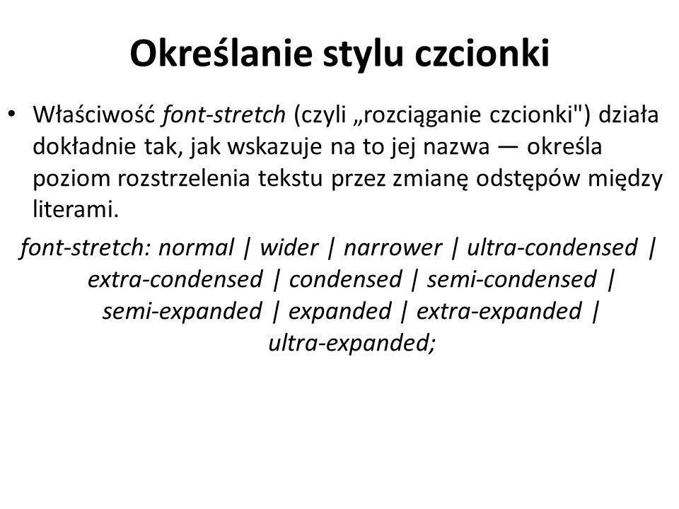 """Określanie stylu czcionki Właściwość font-stretch (czyli """"rozciąganie czcionki ) działa dokładnie tak, jak wskazuje na to jej nazwa — określa poziom rozstrzelenia tekstu przez zmianę odstępów między literami."""