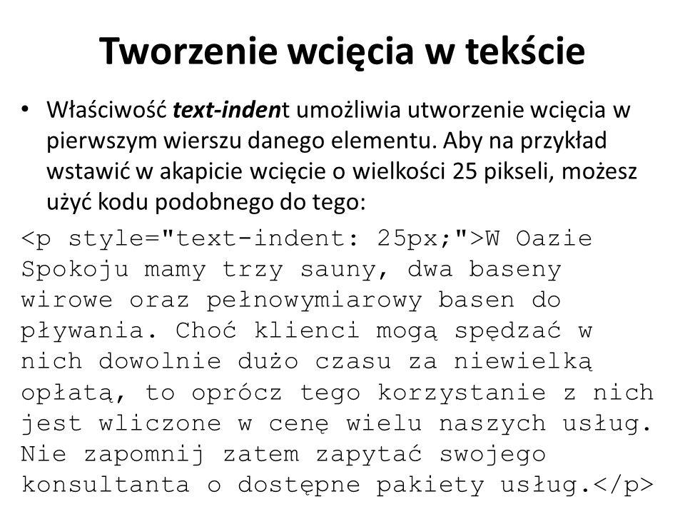 Tworzenie wcięcia w tekście Właściwość text-indent umożliwia utworzenie wcięcia w pierwszym wierszu danego elementu.