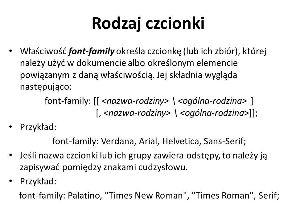 Rodzaj czcionki Właściwość font-family określa czcionkę (lub ich zbiór), której należy użyć w dokumencie albo określonym elemencie powiązanym z daną właściwością.