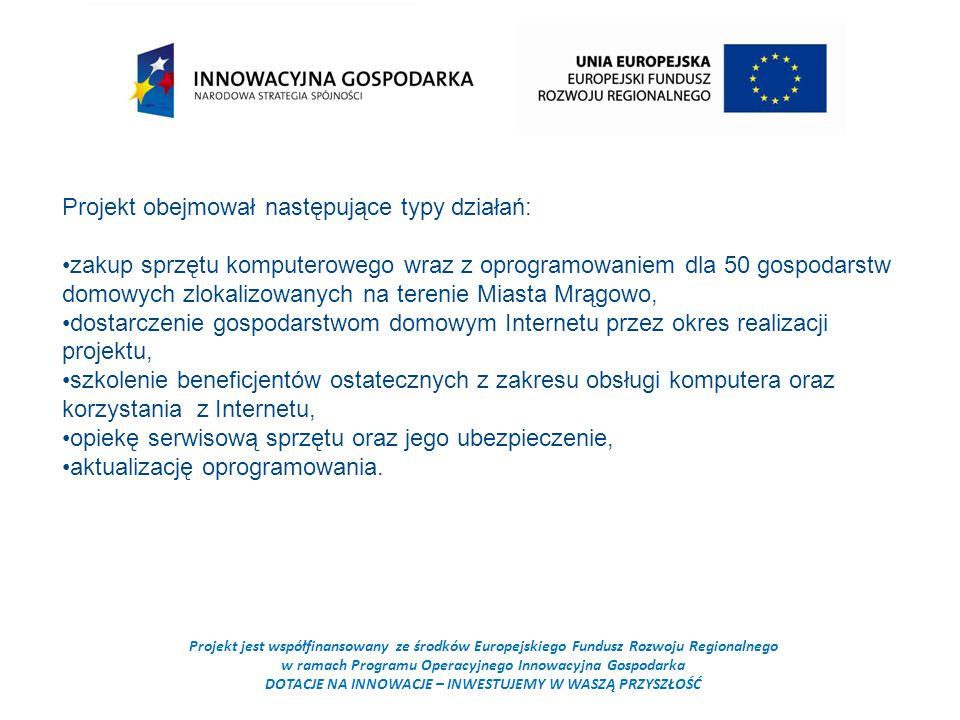 Projekt jest współfinansowany ze środków Europejskiego Fundusz Rozwoju Regionalnego w ramach Programu Operacyjnego Innowacyjna Gospodarka DOTACJE NA INNOWACJE – INWESTUJEMY W WASZĄ PRZYSZŁOŚĆ Projekt obejmował następujące typy działań: zakup sprzętu komputerowego wraz z oprogramowaniem dla 50 gospodarstw domowych zlokalizowanych na terenie Miasta Mrągowo, dostarczenie gospodarstwom domowym Internetu przez okres realizacji projektu, szkolenie beneficjentów ostatecznych z zakresu obsługi komputera oraz korzystania z Internetu, opiekę serwisową sprzętu oraz jego ubezpieczenie, aktualizację oprogramowania.