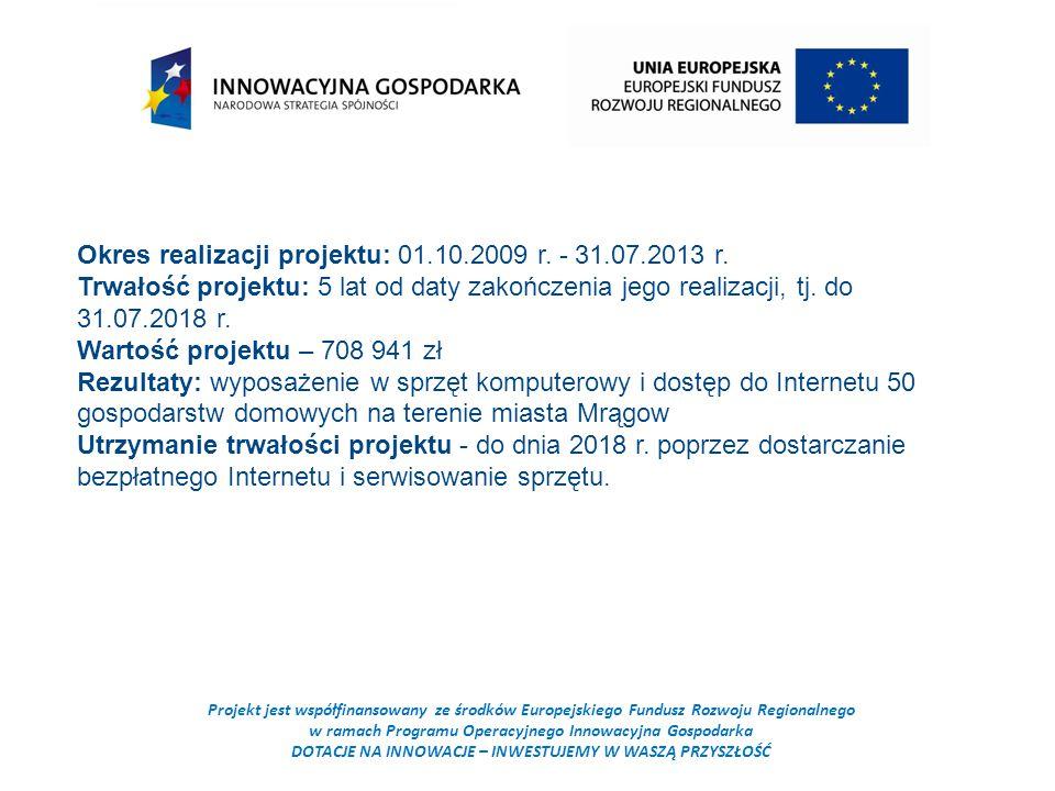 Projekt jest współfinansowany ze środków Europejskiego Fundusz Rozwoju Regionalnego w ramach Programu Operacyjnego Innowacyjna Gospodarka DOTACJE NA INNOWACJE – INWESTUJEMY W WASZĄ PRZYSZŁOŚĆ Okres realizacji projektu: 01.10.2009 r.