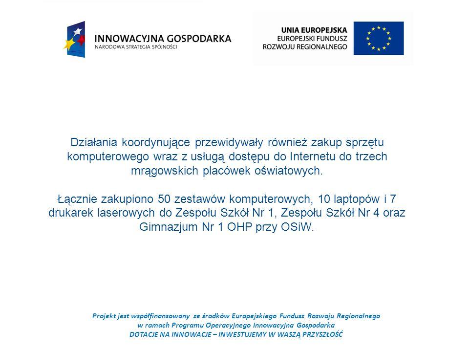 Projekt jest współfinansowany ze środków Europejskiego Fundusz Rozwoju Regionalnego w ramach Programu Operacyjnego Innowacyjna Gospodarka DOTACJE NA INNOWACJE – INWESTUJEMY W WASZĄ PRZYSZŁOŚĆ Działania koordynujące przewidywały również zakup sprzętu komputerowego wraz z usługą dostępu do Internetu do trzech mrągowskich placówek oświatowych.