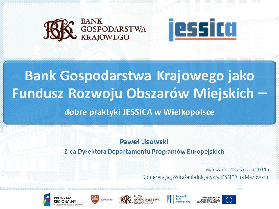 Bank Gospodarstwa Krajowego jako Fundusz Rozwoju Obszarów Miejskich – dobre praktyki JESSICA w Wielkopolsce Warszawa, 8 września 2011 r.