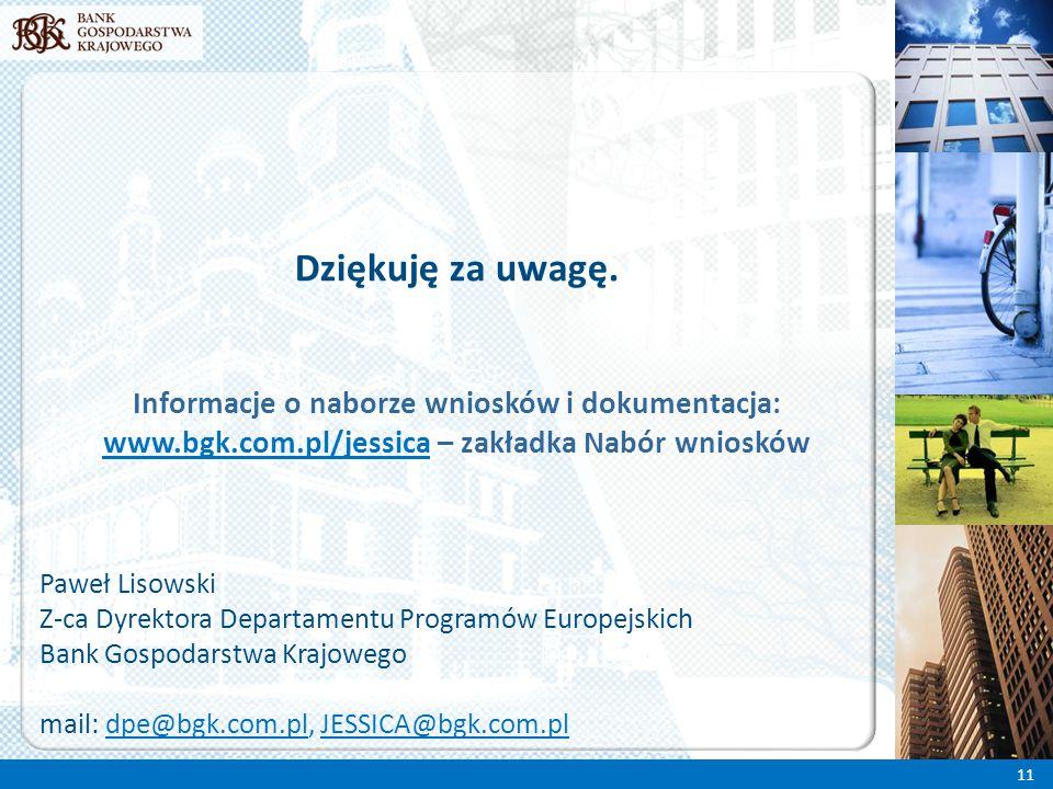 Dziękuję za uwagę. Paweł Lisowski Z-ca Dyrektora Departamentu Programów Europejskich Bank Gospodarstwa Krajowego mail: dpe@bgk.com.pl, JESSICA@bgk.com