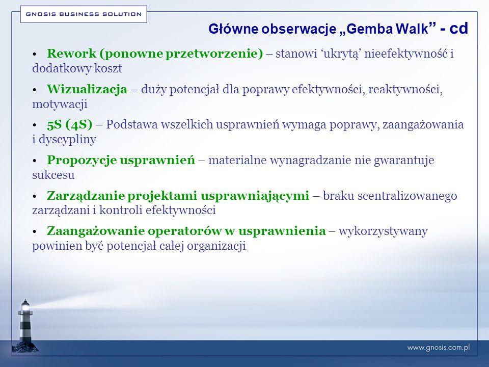 """Główne obserwacje """"Gemba Walk """" - cd Rework (ponowne przetworzenie) – stanowi 'ukrytą' nieefektywność i dodatkowy koszt Wizualizacja – duży potencjał"""