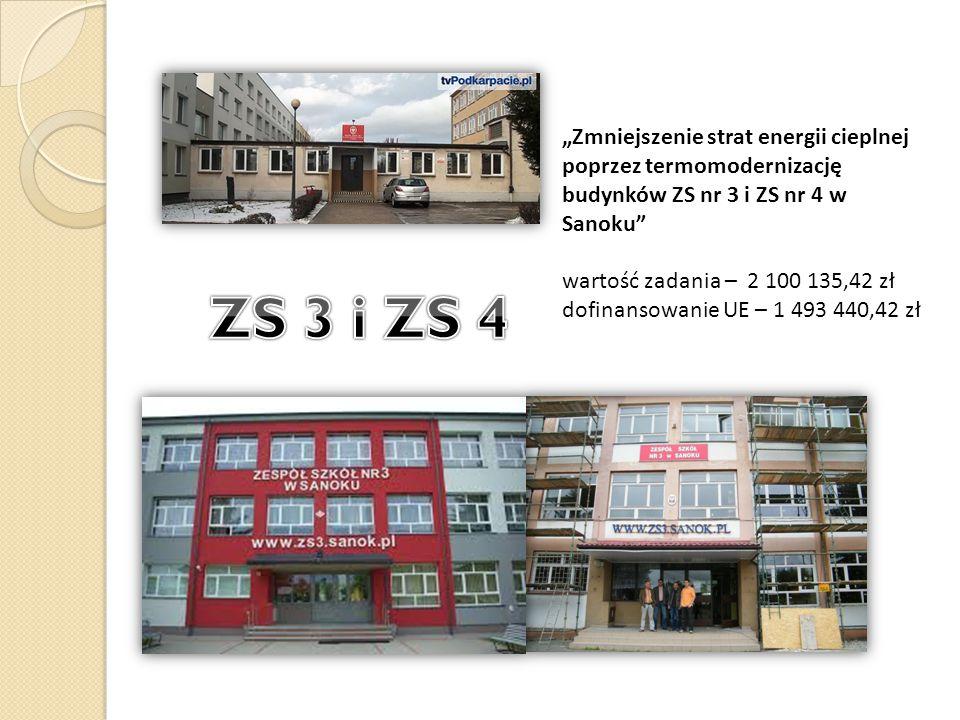 """""""Zmniejszenie strat energii cieplnej poprzez termomodernizację budynków ZS nr 3 i ZS nr 4 w Sanoku wartość zadania – 2 100 135,42 zł dofinansowanie UE – 1 493 440,42 zł"""