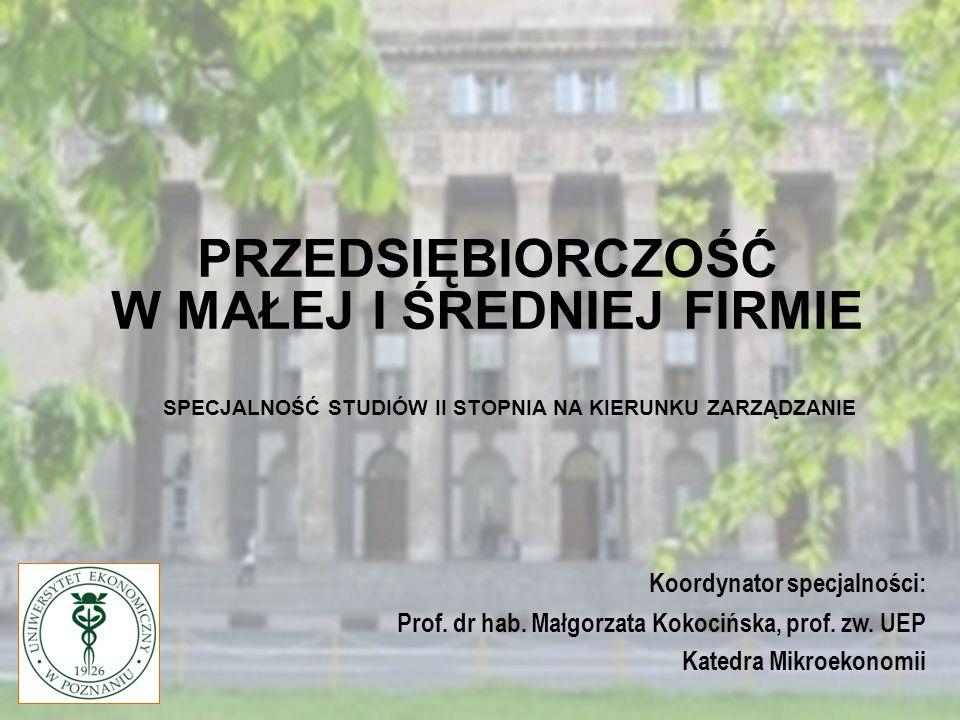 PRZEDSIĘBIORCZOŚĆ W MAŁEJ I ŚREDNIEJ FIRMIE Koordynator specjalności: Prof. dr hab. Małgorzata Kokocińska, prof. zw. UEP Katedra Mikroekonomii SPECJAL