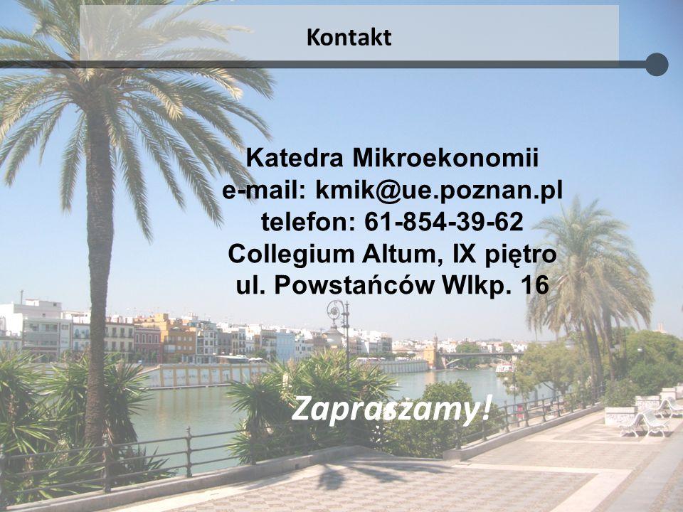 Katedra Mikroekonomii e-mail: kmik@ue.poznan.pl telefon: 61-854-39-62 Collegium Altum, IX piętro ul. Powstańców Wlkp. 16 Zapraszamy! Kontakt
