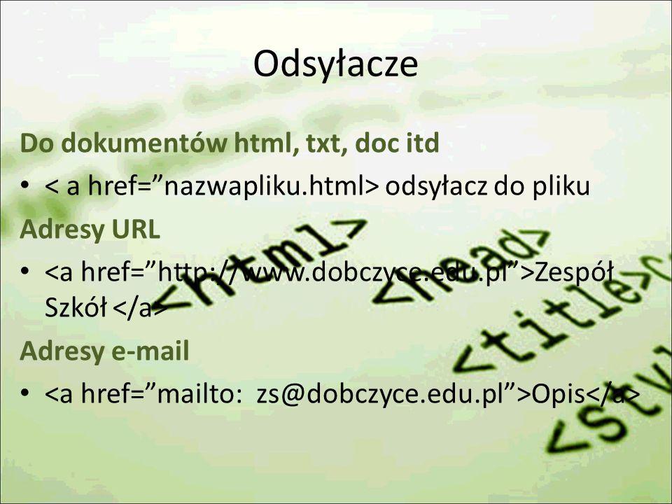 Odsyłacze Do dokumentów html, txt, doc itd odsyłacz do pliku Adresy URL Zespół Szkół Adresy e-mail Opis