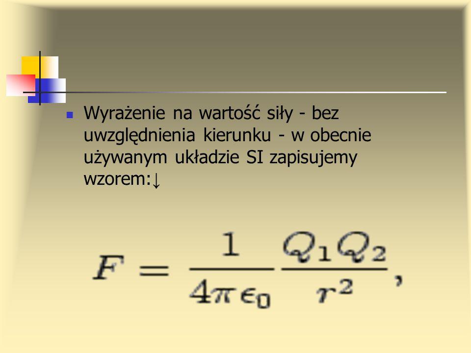 Wyrażenie na wartość siły - bez uwzględnienia kierunku - w obecnie używanym układzie SI zapisujemy wzorem: ↓