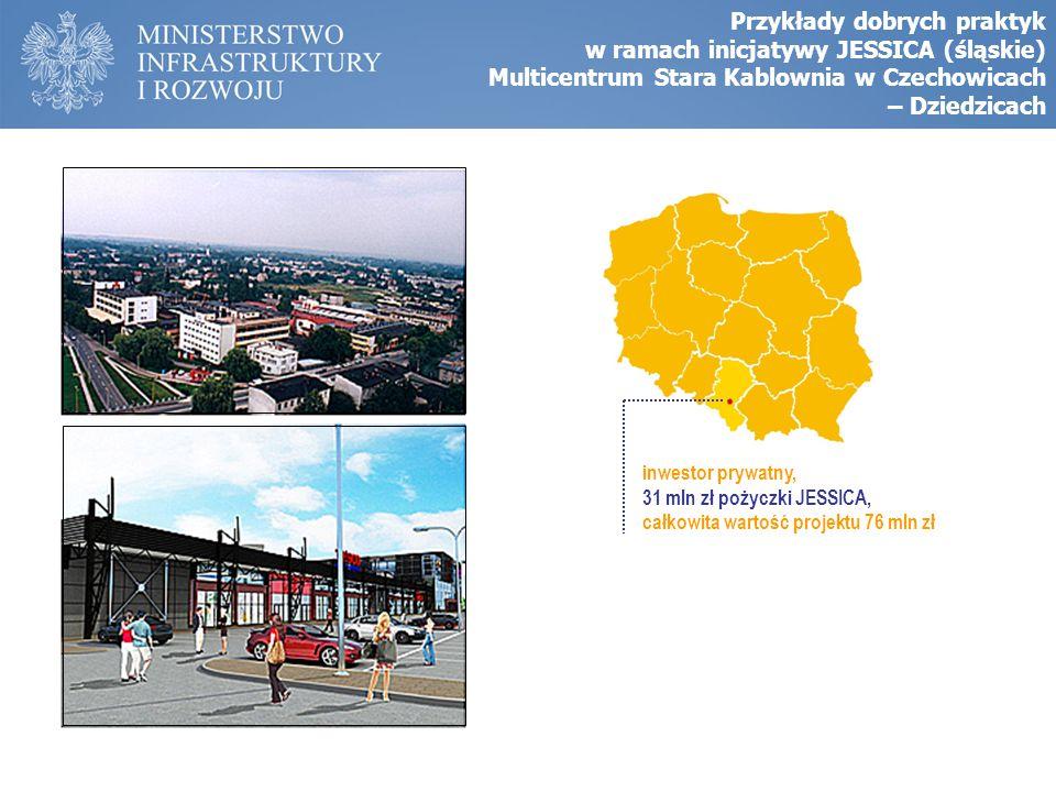inwestor prywatny, 31 mln zł pożyczki JESSICA, całkowita wartość projektu 76 mln zł Przykłady dobrych praktyk w ramach inicjatywy JESSICA (śląskie) Mu