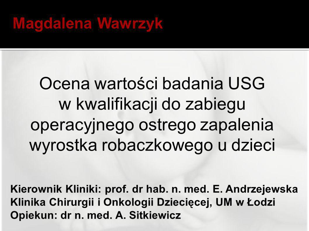 Kierownik Kliniki: prof. dr hab. n. med. E. Andrzejewska Klinika Chirurgii i Onkologii Dziecięcej, UM w Łodzi Opiekun: dr n. med. A. Sitkiewicz Magdal