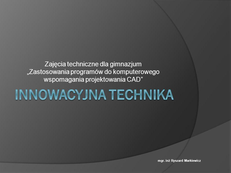 """Zajęcia techniczne dla gimnazjum """"Zastosowania programów do komputerowego wspomagania projektowania CAD"""" mgr. inż Ryszard Markiewicz"""