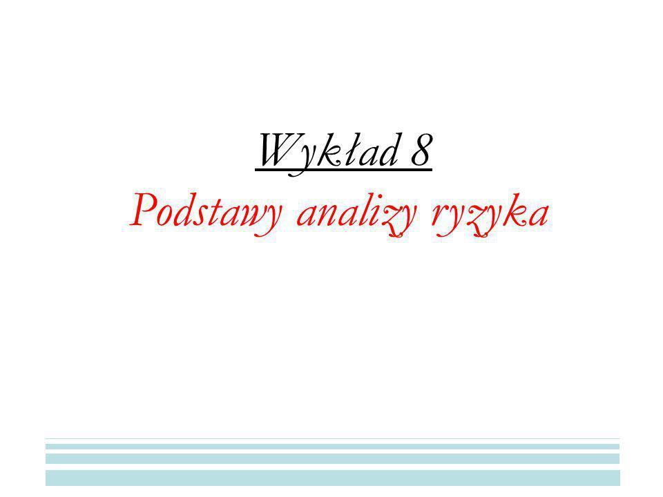 Wykład 8 Podstawy analizy ryzyka