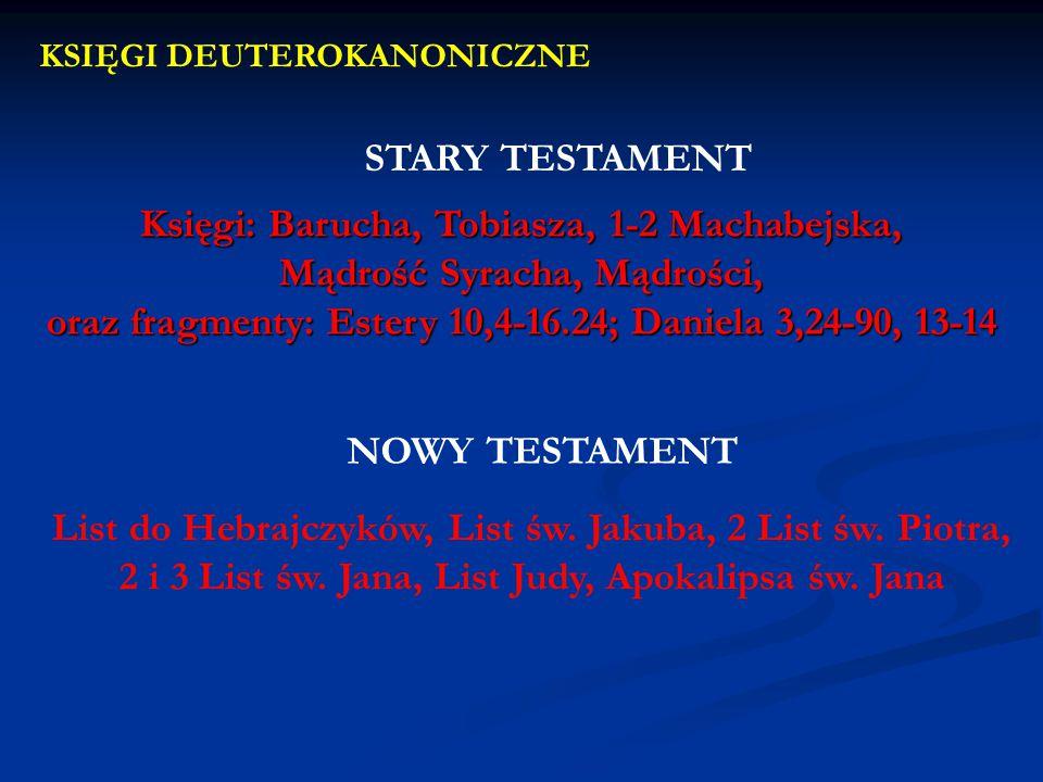 STARY TESTAMENT Księgi: Barucha, Tobiasza, 1-2 Machabejska, Mądrość Syracha, Mądrości, oraz fragmenty: Estery 10,4-16.24; Daniela 3,24-90, 13-14 List do Hebrajczyków, List św.