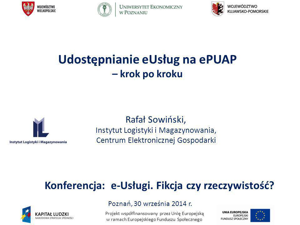 Projekt współfinansowany przez Unię Europejską w ramach Europejskiego Funduszu Społecznego Konferencja: e-Usługi. Fikcja czy rzeczywistość? Rafał Sowi