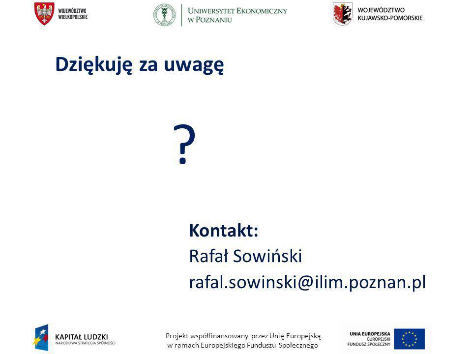 Projekt współfinansowany przez Unię Europejską w ramach Europejskiego Funduszu Społecznego Dziękuję za uwagę Kontakt: Rafał Sowiński rafal.sowinski@ilim.poznan.pl