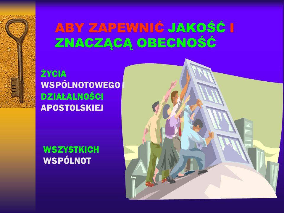 ABY ZAPEWNIĆ JAKOŚĆ I ZNACZĄCĄ OBECNOŚĆ ŻYCIA WSPÓLNOTOWEGO I DZIAŁALNOŚCI APOSTOLSKIEJ WSZYSTKICH WSPÓLNOT