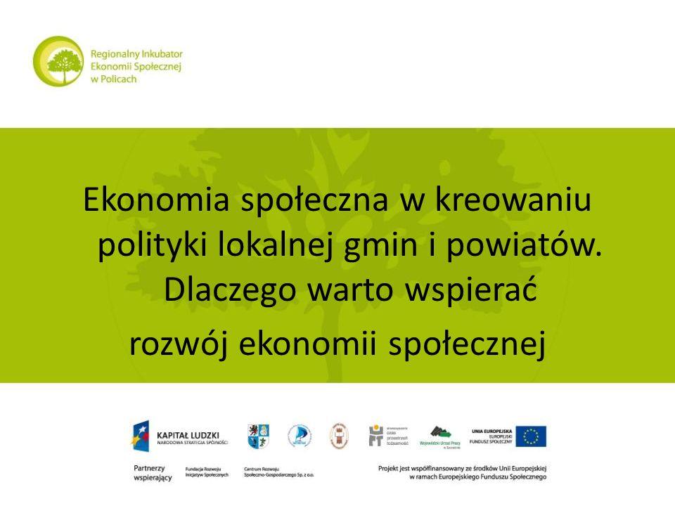 Ekonomia społeczna w kreowaniu polityki lokalnej gmin i powiatów. Dlaczego warto wspierać rozwój ekonomii społecznej