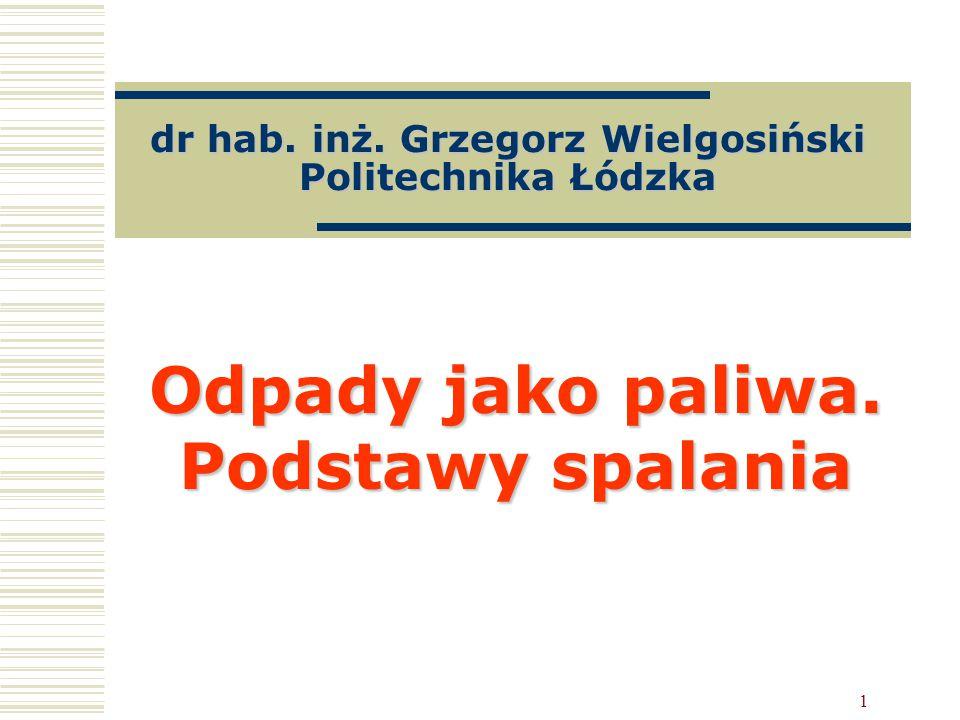 1 dr hab. inż. Grzegorz Wielgosiński Politechnika Łódzka Odpady jako paliwa. Podstawy spalania