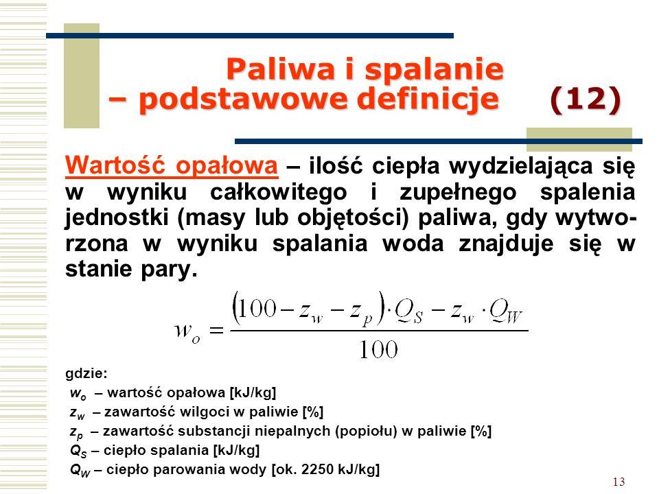 13 Paliwa i spalanie – podstawowe definicje (12) Wartość opałowa – ilość ciepła wydzielająca się w wyniku całkowitego i zupełnego spalenia jednostki (