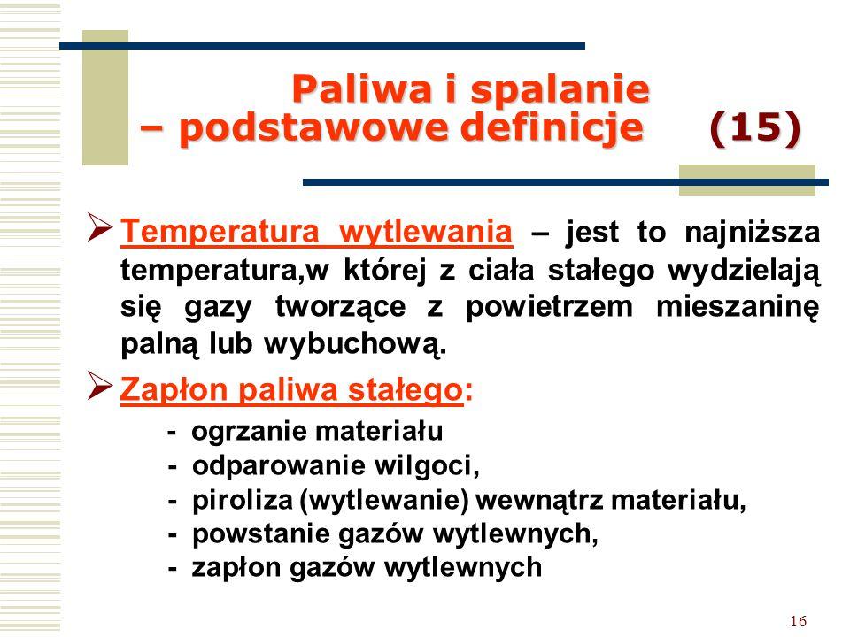 16 Paliwa i spalanie – podstawowe definicje (15)  Temperatura wytlewania – jest to najniższa temperatura,w której z ciała stałego wydzielają się gazy