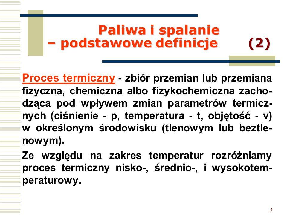 3 Paliwa i spalanie – podstawowe definicje (2) Proces termiczny - zbiór przemian lub przemiana fizyczna, chemiczna albo fizykochemiczna zacho- dząca p