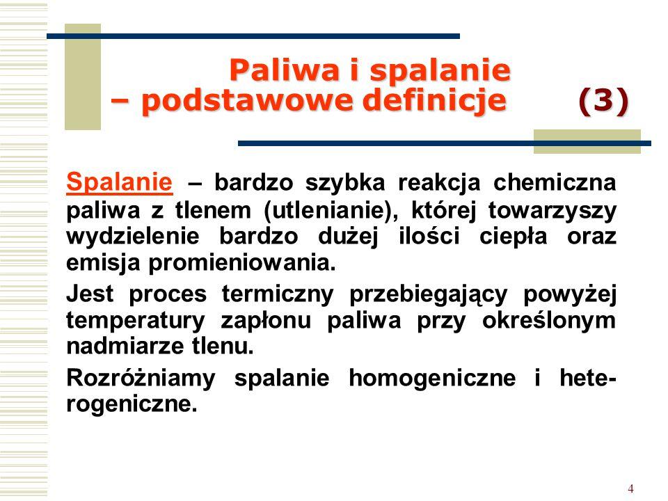 4 Paliwa i spalanie – podstawowe definicje (3) Spalanie – bardzo szybka reakcja chemiczna paliwa z tlenem (utlenianie), której towarzyszy wydzielenie