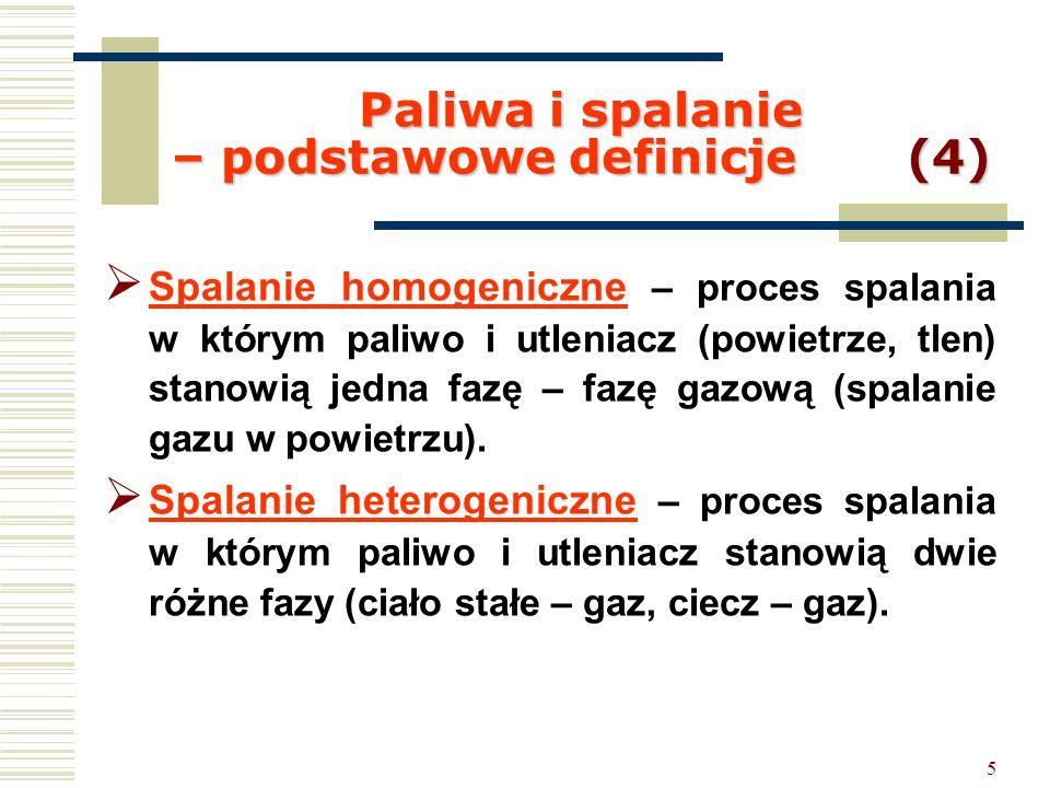 5 Paliwa i spalanie – podstawowe definicje (4)  Spalanie homogeniczne – proces spalania w którym paliwo i utleniacz (powietrze, tlen) stanowią jedna
