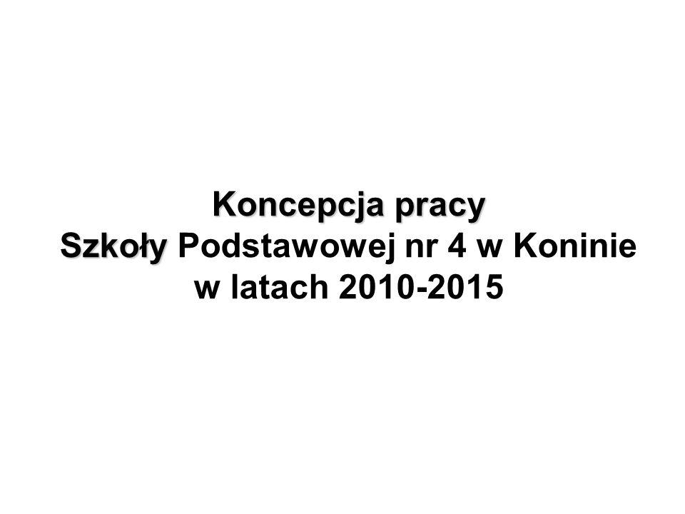 Koncepcja pracy Szkoły Koncepcja pracy Szkoły Podstawowej nr 4 w Koninie w latach 2010-2015