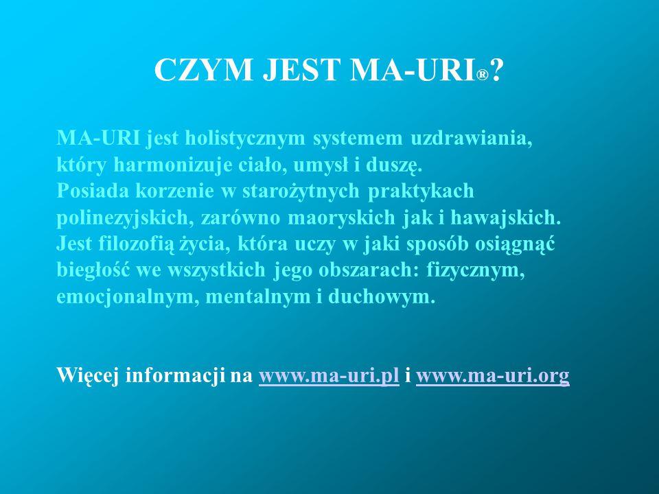 CZYM JEST MA-URI ® ? MA-URI jest holistycznym systemem uzdrawiania, który harmonizuje ciało, umysł i duszę. Posiada korzenie w starożytnych praktykach