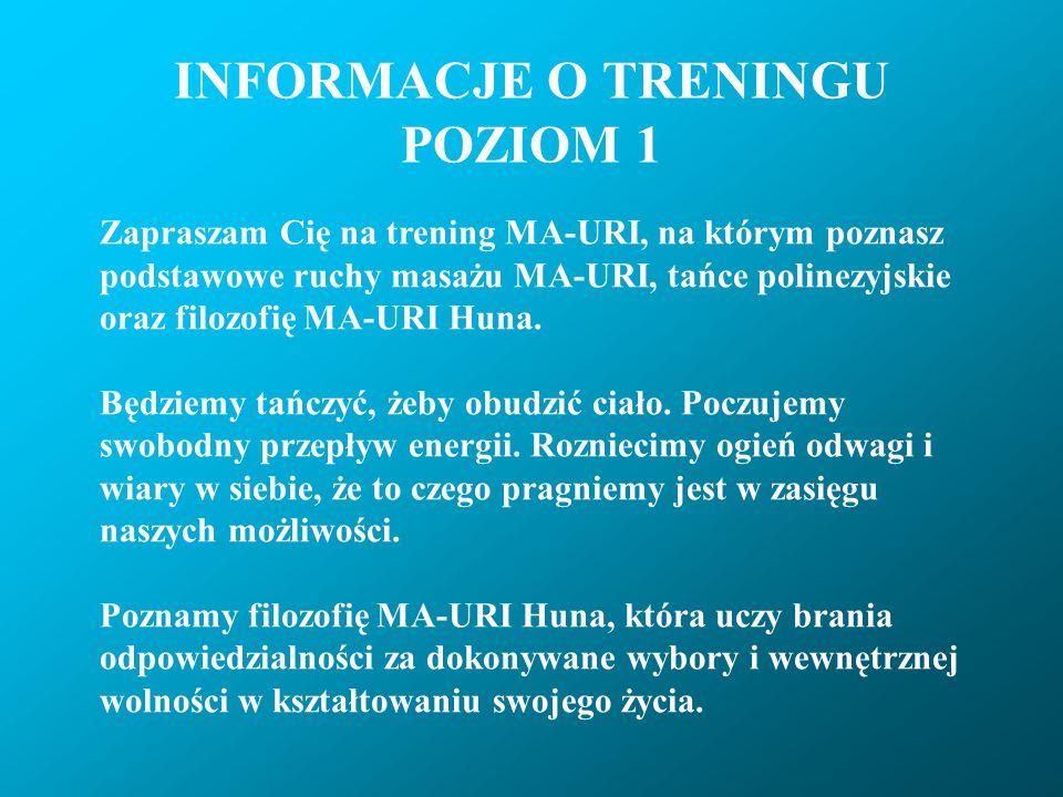 INFORMACJE O TRENINGU POZIOM 1 Zapraszam Cię na trening MA-URI, na którym poznasz podstawowe ruchy masażu MA-URI, tańce polinezyjskie oraz filozofię M