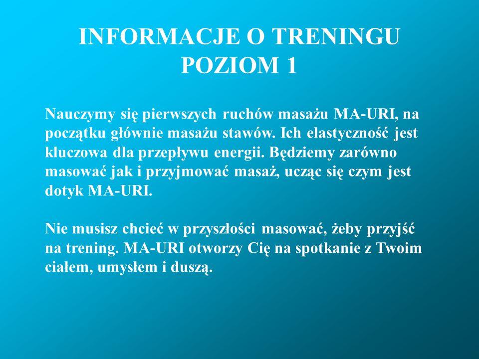 INFORMACJE O TRENINGU POZIOM 1 Nauczymy się pierwszych ruchów masażu MA-URI, na początku głównie masażu stawów. Ich elastyczność jest kluczowa dla prz