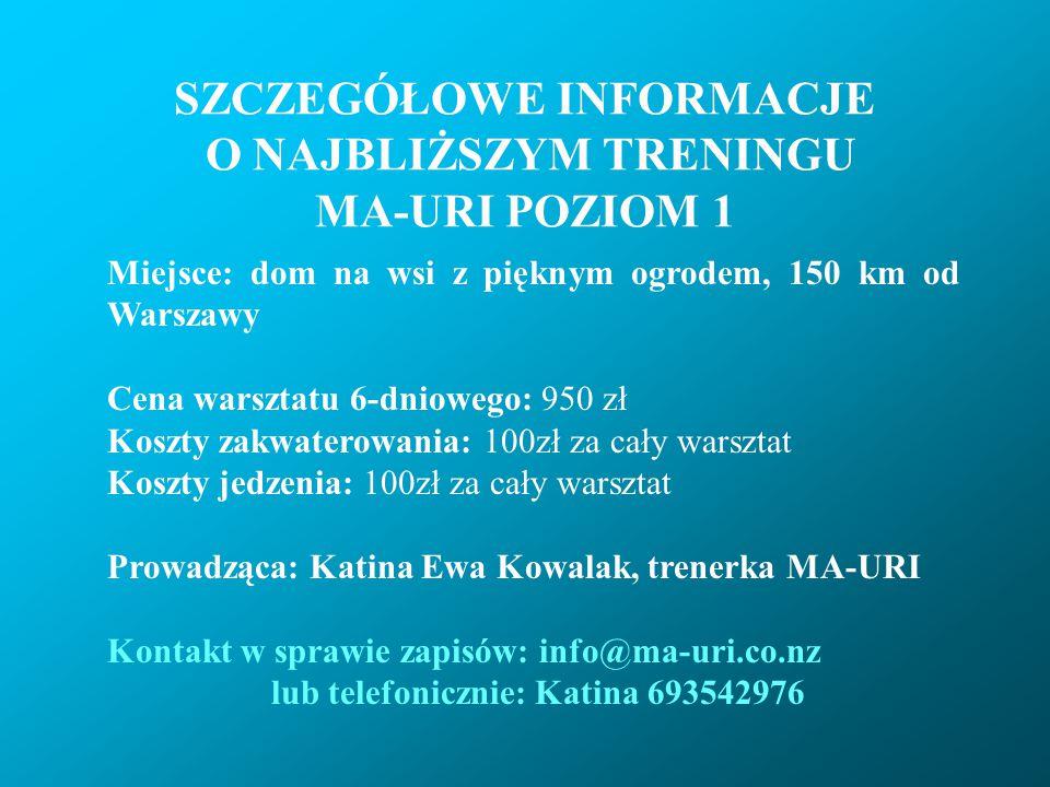 SZCZEGÓŁOWE INFORMACJE O NAJBLIŻSZYM TRENINGU MA-URI POZIOM 1 Miejsce: dom na wsi z pięknym ogrodem, 150 km od Warszawy Cena warsztatu 6-dniowego: 950