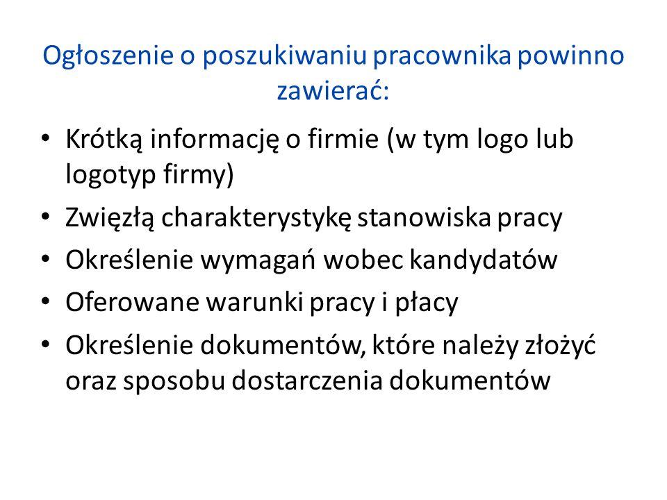 Ogłoszenie o poszukiwaniu pracownika powinno zawierać: Krótką informację o firmie (w tym logo lub logotyp firmy) Zwięzłą charakterystykę stanowiska pr