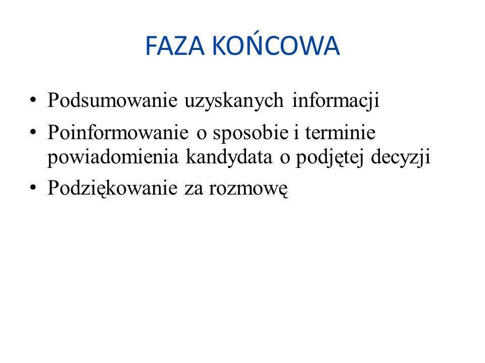 FAZA KOŃCOWA Podsumowanie uzyskanych informacji Poinformowanie o sposobie i terminie powiadomienia kandydata o podjętej decyzji Podziękowanie za rozmo