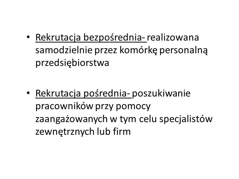 Rekrutacja bezpośrednia- realizowana samodzielnie przez komórkę personalną przedsiębiorstwa Rekrutacja pośrednia- poszukiwanie pracowników przy pomocy