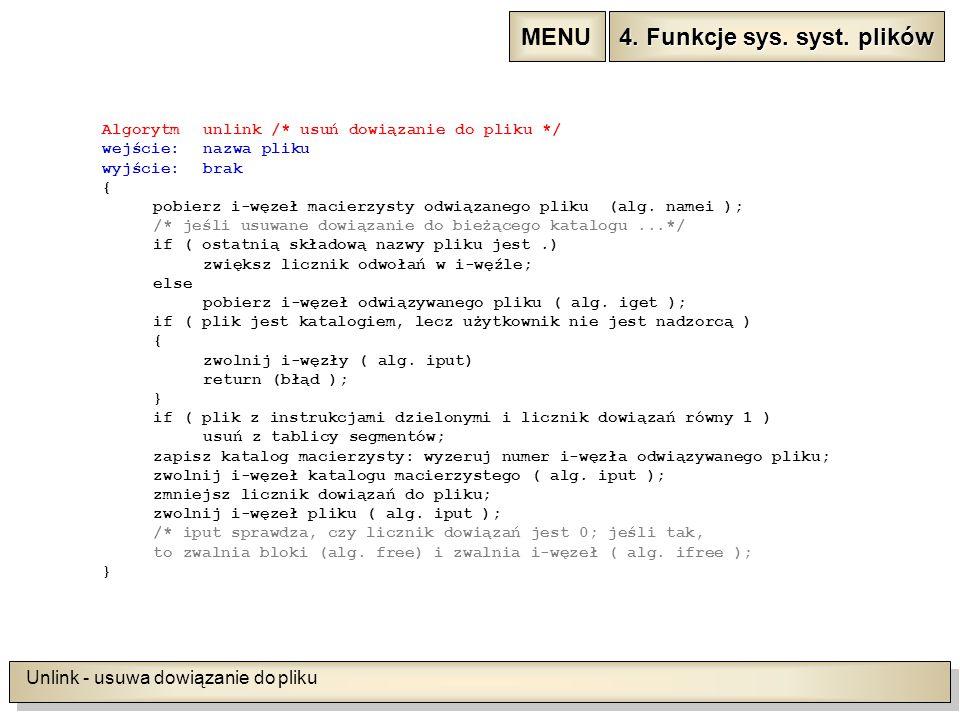 Unlink - usuwa dowiązanie do pliku Algorytmunlink /* usuń dowiązanie do pliku */ wejście: nazwa pliku wyjście: brak { pobierz i-węzeł macierzysty odwiązanego pliku (alg.