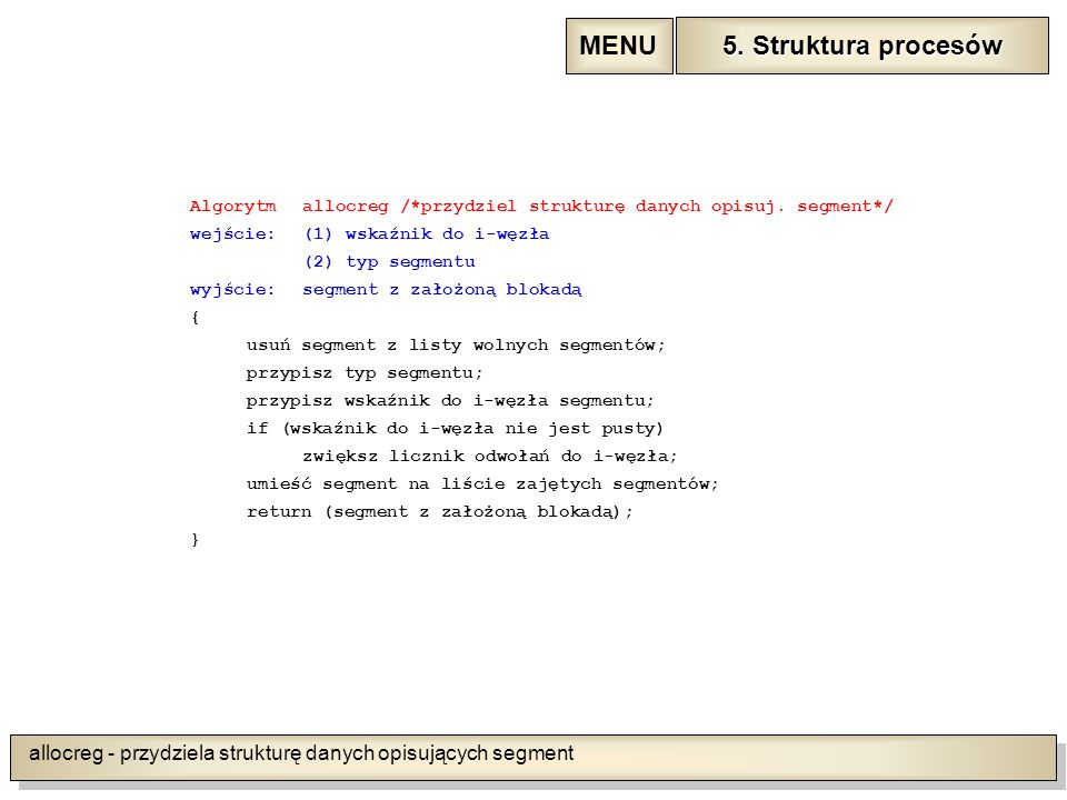 allocreg - przydziela strukturę danych opisujących segment Algorytmallocreg /*przydziel strukturę danych opisuj.