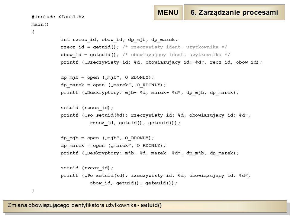 Zmiana obowiązującego identyfikatora użytkownika - setuid() #include main() { int rzecz_id, obow_id, dp_mjb, dp_marek; rzecz_id = getuid(); /* rzeczywisty ident.