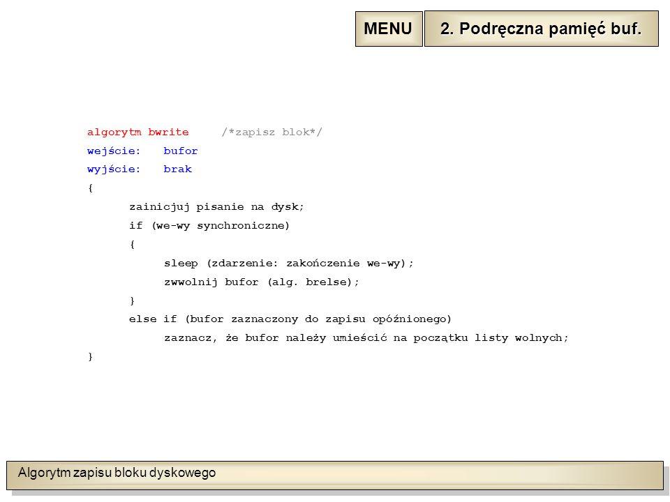 Algorytm zapisu bloku dyskowego algorytm bwrite/*zapisz blok*/ wejście:bufor wyjście:brak { zainicjuj pisanie na dysk; if (we-wy synchroniczne) { sleep (zdarzenie: zakończenie we-wy); zwwolnij bufor (alg.