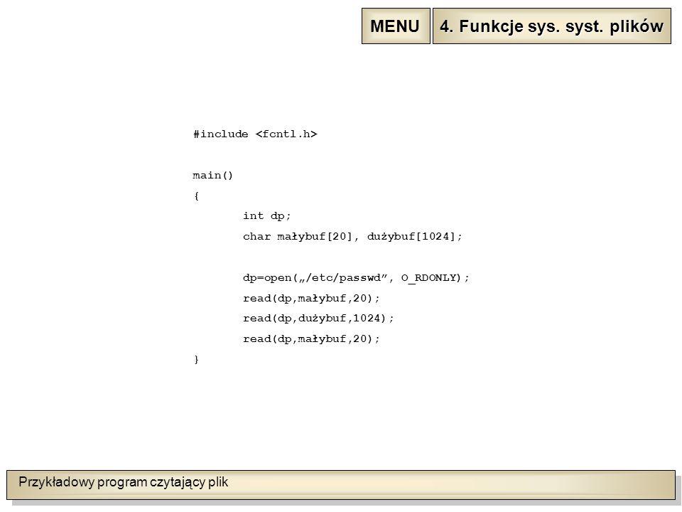 """Przykładowy program czytający plik #include main() { int dp; char małybuf[20], dużybuf[1024]; dp=open(""""/etc/passwd , O_RDONLY); read(dp,małybuf,20); read(dp,dużybuf,1024); read(dp,małybuf,20); } 4."""